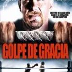 Golpe de Gracia (2011) Dvdrip Latino [Drama]